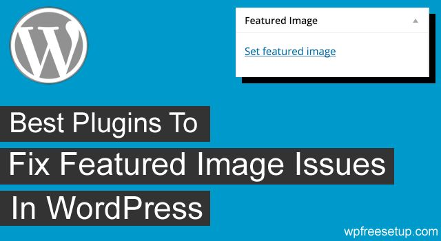 5 Best Plugins To Fix Featured Image Issues in WordPress